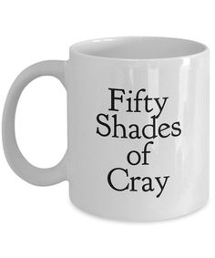 Fifty Shades of Cray Mug 11 oz. Ceramic Coffee Cup ***Mugs are made to order and shipped via USPS First Class Mail. Please allow 2 weeks for production time and delivery.*** The best gifts are both personal and functional, and that's why this novelty Funny Coffee Mugs, Coffee Humor, Funny Mugs, Coffee Sayings, Ceramic Coffee Cups, Ceramic Mugs, Vinyl Projects, Art Projects, Mug Cup