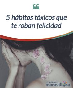 5 hábitos tóxicos que te roban felicidad  Todas las personas tenemos #hábitos, pero existen algunos #tóxicos que pueden robarte la #felicidad por completo. ¿Quieres conocer 5 de ellos?  #Emociones