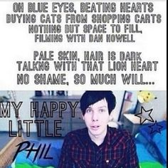Oh phil<< THIS IS PERFECT (sang to the tune of happy little pill by Troye Sivan)<<OH MY GOSH I JUST ASDFGHJKL<<OH MY GOD