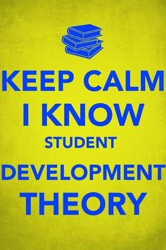 Keep Calm, I know Student Development Theory...I bet Danielle would love this :D