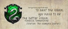 Slytherin: To beat the villain, you have to be the better villain