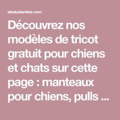 Découvrez nos modèles de tricot gratuit pour chiens et chats sur cette page : manteaux pour chiens, pulls pour chiens et chats, paniers et coussins. Venez découvrir nos modèles de tricot gratuits en français pour les animaux !