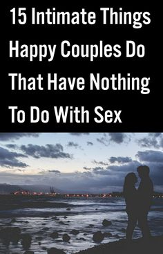 15 Intimate Things Happy Couples Do That Have Nothing To Do With Sex