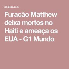 Furacão Matthew deixa mortos no Haiti e ameaça os EUA - G1 Mundo
