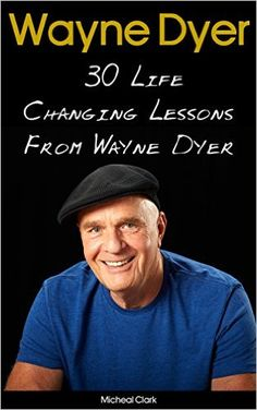 Wayne Dyer: 30 Life Changing Lessons From Wayne Dyer: (Wayne Dyer, Wayne Dyer books, Wayne Dyer Ebooks, Dr Wayne Dyer, Motivation) ((Motivation And Personality, ... Books For Women, Wayne Dyer Audiobooks)), Micheal Clark - Amazon.com