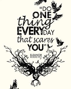Eleanor Roosevelt Quote Do one thing every day by hazelvaranese