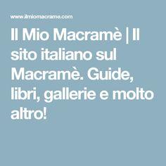 Il Mio Macramè | Il sito italiano sul Macramè. Guide, libri, gallerie e molto altro!