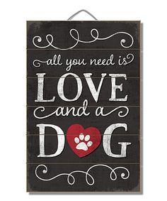 Another great find on #zulily! Black & White 'All You Need Is Love And A Dog' Wood Wall Art #zulilyfinds