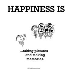 Happiness is, taking pictures and making memories. - Be Happy Quotes Happy Smile, Make Me Happy, Are You Happy, Cute Happy Quotes, Funny Quotes, Adorable Quotes, Happy Moments, Happy Thoughts, Happy Things
