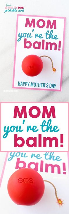 Mom You're the Balm! A free EOS Mother's Day Card. Download your free copy here --->
