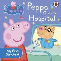 Peppa Pig: Peppa Goes to Hospital: My First Storybook: Amazon.co.uk: Books
