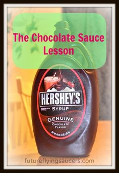 The Chocolate Sauce Lesson: I encourage you to do this. Trust me. It'll be fun…and educational. Go to your pantry and find your stash of chocolate sauce. {You know you have some!}