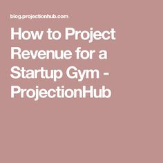How to Project Revenue for a Startup Gym - ProjectionHub