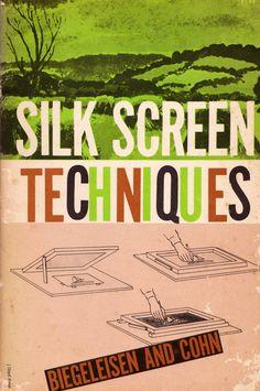 Silk Screen Techniques by Biegeleisen and Cohn