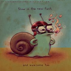 """Slow is the new fast.. and awesome too."" - daguito rodrigues"