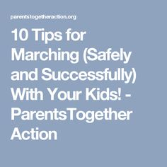 10 Tips for Marching (Safely and Successfully) With Your Kids! - ParentsTogether Action