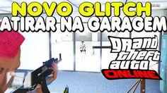 NOVO GLITCH GTA V - COMO ATIRAR DENTRO DA GARAGEM E TROLLAR TODO MUNDO! ...
