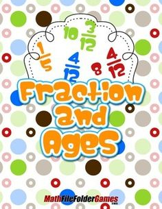 Fractions and Ages http://www.teacherspayteachers.com/Product/Fractions-and-Ages-1410692