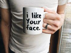 i like your face mug by beholdenprints