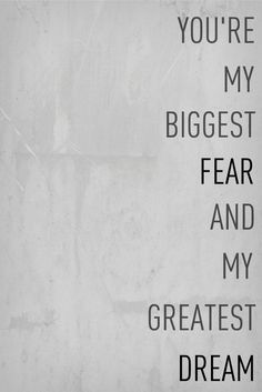 My biggest fear and my greatest dream