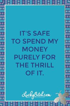 It's safe to spend my money purely for the thrill of it. Read it to yourself and see what comes up for you. You can also pick a card message for you over at www.LuckyBitch.com/card