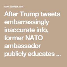 After Trump tweets embarrassingly inaccurate info, former NATO ambassador publicly educates Trump