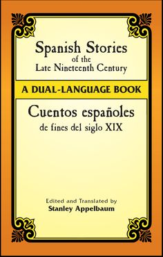 Spanish Stories of the Late Nineteenth Century by Stanley Appelbaum  These eleven tales are by four outstanding nineteenth-century authors whose work brought new life to Spanish literature.