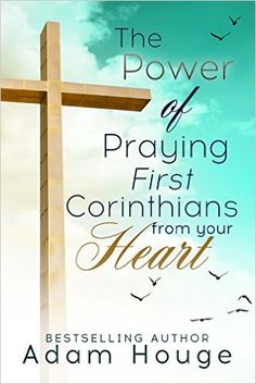 The Power of Praying First Corinthians from Your Heart -a devotional (Praying God's Word Daily Book 4) - Kindle edition by Adam Houge. Religion & Spirituality Kindle eBooks @ Amazon.com.