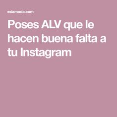 Poses ALV que le hacen buena falta a tu Instagram
