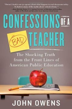 Confessions of a Bad Teacher: The Shocking Truth from the Front Lines of American Public Education by John Owens, http://www.amazon.com/dp/1402281005/ref=cm_sw_r_pi_dp_3Ju4sb1C832NW