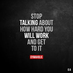 Stop Talking About How hard you will work and get to it. More motivation: https://www.gymaholic.co #fitness #motivation #gymaholic #fitnessmotivation