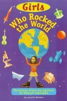 Girls who rocked the world : heroines from Sacagawea to Sheryl Swoopes / Amelie Welden ; illustrations by Jerry McCann. j920.72 WEL