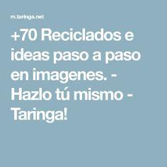 +70 Reciclados e ideas paso a paso en imagenes. - Hazlo tú mismo - Taringa!