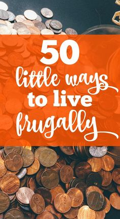 50 little ways to start living frugally.
