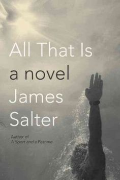 All That Is (BOOK)--Returning to America after World War II, former naval officer Philip Bowman finds a position as a book editor and loses himself in a world of intimate connections and surprising triumphs until he is betrayed by the woman he loves, which sets him on a course he could never have imagined for himself.