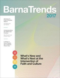 Barna Trends 2017: What's New and What's Next at the Intersection of Faith and Culture