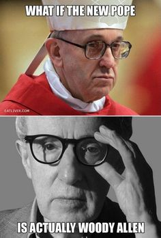 Could it be that Woody Allen is actually the Pope?