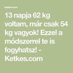 13 napja 62 kg voltam, már csak 54 kg vagyok! Ezzel a módszerrel te is fogyhatsz! - Ketkes.com 54 Kg, Marvel, Math Equations, Tea, Workout, Work Out, Teas, Exercises
