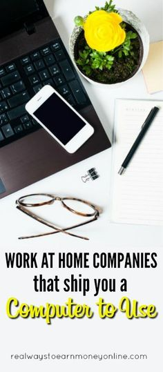 Here's a list of several work at home companies that will send you a computer to work on!