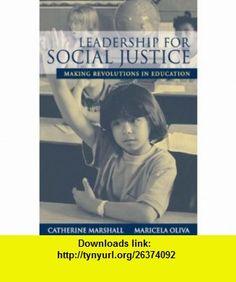 Leadership for Social Justice Making Revolutions in Education (9780205412099) Catherine Marshall, Maricela Oliva , ISBN-10: 0205412092  , ISBN-13: 978-0205412099 ,  , tutorials , pdf , ebook , torrent , downloads , rapidshare , filesonic , hotfile , megaupload , fileserve