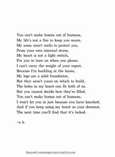 You can't make homes out of humans, I won't let you in just because you have knocked. And if you keep using my heart as your doormat, the next time you'll find that it's locked.