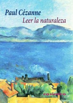 Leer la naturaleza / Paul Cézanne Publicación Madrid : Casimiro, 2014