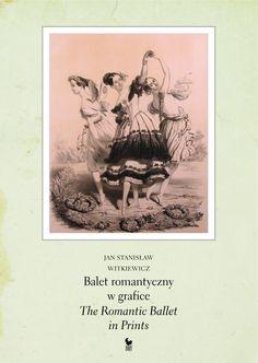 """""""Balet romantyczny w grafice. The Romantic Ballet in Prints"""" Jan Stanisław Witkiewicz Preface John Neumeier Cover by Andrzej Barecki Published by Wydawnictwo Iskry 2012"""