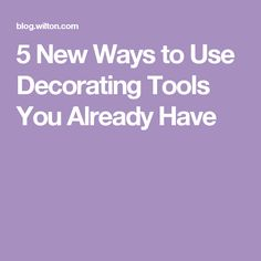 5 New Ways to Use Decorating Tools You Already Have