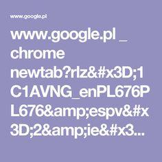 www.google.pl _ chrome newtab?rlz=1C1AVNG_enPL676PL676&espv=2&ie=UTF-8