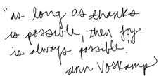 As long as thanks is possible, then joy is always possible- ann voskamp, one thousand gifts