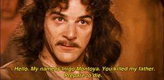 Hello. My name is Inigo Montoya...