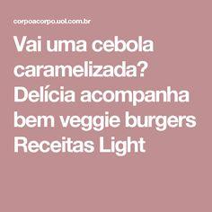 Vai uma cebola caramelizada? Delícia acompanha bem veggie burgers Receitas Light