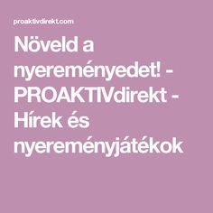 Növeld a nyereményedet! - PROAKTIVdirekt - Hírek és nyereményjátékok