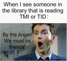 By the angels! If you read something by Cassandra Clare, we will get along really good. Immortal Instruments, The Mortal Instruments, Book Tv, Book Nerd, Book Memes, Book Quotes, Serie Got, Shadowhunters Series, Cassandra Clare Books